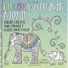 Color with Me, Mom!: Color, Create, and Connect with Your Child by Jasmine Narayan (Paperback, 2016)