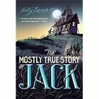 The Mostly True Story of Jack by Kelly Barnhill (2012, Paperback)