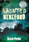 Haunted Hereford by David Phelps (Paperback, 2011)