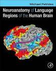 Neuroanatomy of Language Regions of the Human Brain by Michael Petrides (Hardback, 2013)