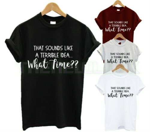 THAT SOUNDS LIKE A TERRIBLE IDEA WHAT TIME T SHIRT RESPONSIBLE ADULT FUNNY GIFT