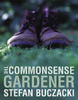 The Commonsense Gardener by Stefan T. Buczacki (Hardback, 2004)