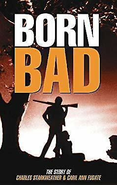 Born Bad : Charles Starkweather - Natural Born Killer by Sargent, Jack