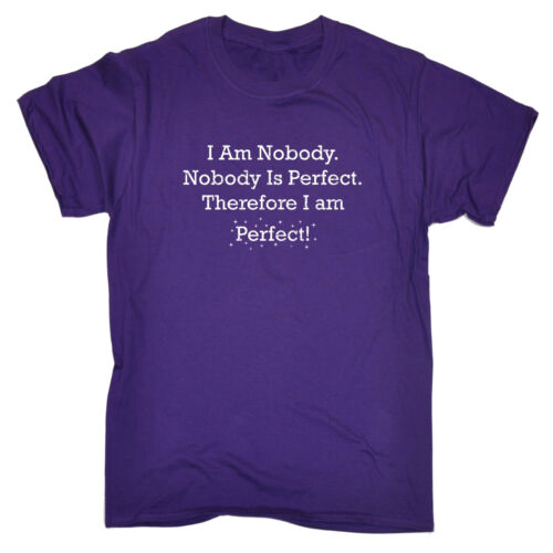 I Am Nobody Nobody Is Perfect Therefore I Am Perfect T-SHIRT Gift Birthday
