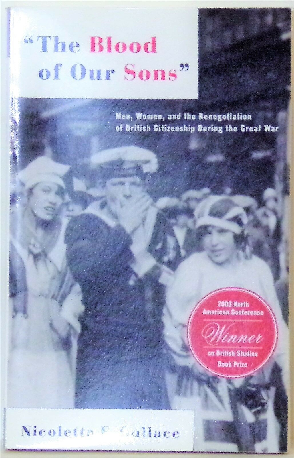 The Blood of Our Sons : Men, Women, and the Renegotiation of British  Citizenship During the Great War by Nicoletta F. Gullace and Nicoletta  Gullace (2004, ...
