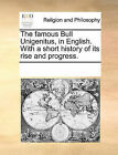 The Famous Bull Unigenitus, in English. with a Short History of Its Rise and Progress. by Multiple Contributors (Paperback / softback, 2010)