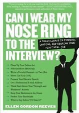 Can I Wear My Nose Ring to the Interview?: A Crash Course in Finding, -ExLibrary