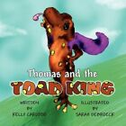 Thomas and The Toad King 9781456009564 by Kelly Cardoso Paperback