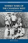 Whisky Wars of the Canadian West: Fifty Years of Battles Against the Bottle by Rich Mole (Paperback / softback, 2012)