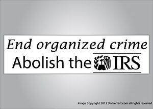 Funny political bumper sticker End organized crime abolish IRS vinyl or  magnet | eBay