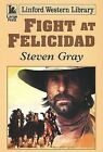 Fight at Felicidad by Steven Gray (Paperback, 2006)