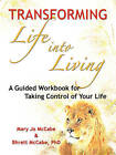 Transforming Life Into Living: A Guided Workbook for Taking Control of Your Life by Mary Jo McCabe, Bhrett McCabe (Paperback / softback, 2008)