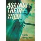 Against Their Will by Nancy Livingstone (Hardback, 2014)