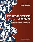 Productive Aging: An Occupational Perspective by Marilyn B. Cole, Karen C. MacDonald (Hardback, 2015)