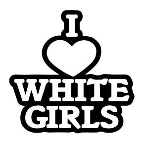 i love white girls funny vinyl sticker euro jdm racing window decal