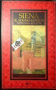 SIENA IL SOGNO GOTICO Nuova Guida alla Città M.Civai E.Toti edizioni Alsaba 1992