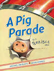 A Pig Parade Is a Terrible Idea by Michael Ian Black (Hardback, 2010)
