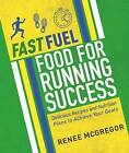 Fast Fuel: Food for Running Success: Delicious Recipes and Nutrition Plans to Achieve Your Goals by Renee McGregor (Paperback, 2016)