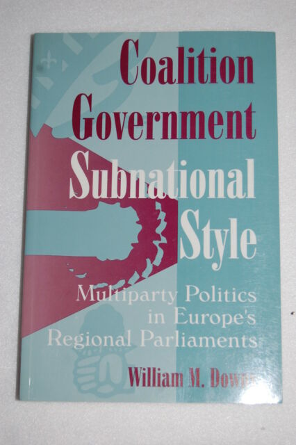 Coalition Government, Subnational Style : Multiparty Politics in Europe's Reg...