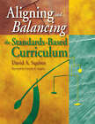 Aligning and Balancing the Standards-based Curriculum by David A. Squires (Paperback, 2004)
