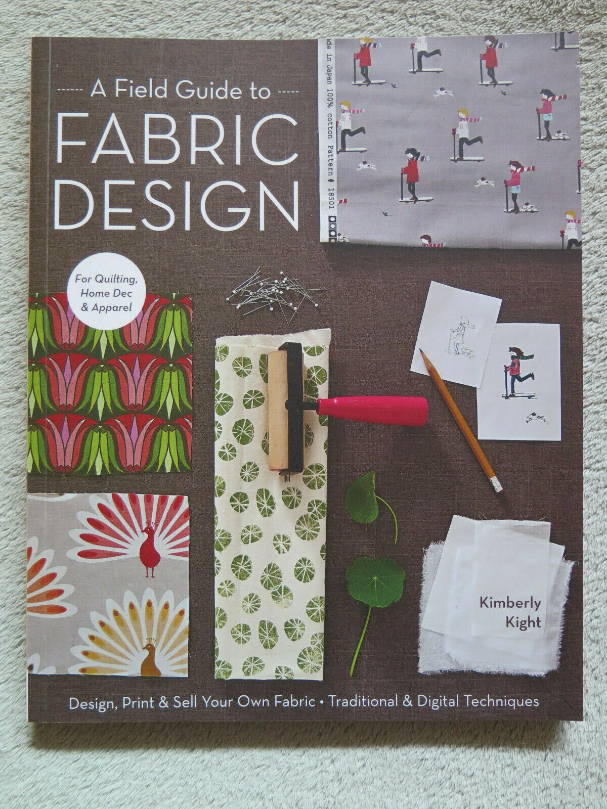 A Field Guide to Fabric Design : Design, Print and Sell Your Own Fabric
