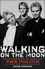 Walking on the Moon: The Untold Story of the Police and the Rise of New Wave Rock by Chris Campion (Hardback, 2009)