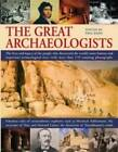 The Great Archaeologists: The Lives and Legacy of the People Who Discovered the World's Most Famous Archaeological Sites by Paul G. Bahn (Paperback, 2009)