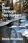 A River Through Two Harbors by Dennis Herschbach (Paperback / softback, 2014)
