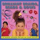 Brilliant Braids, Beads & Bows: 25 Fantastic Hairstyles That You Can Create Yourself by Jacki Wadeson (Hardback, 2013)