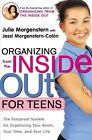 Organizing from the inside out for Teens: The Foolproof System for Organizing Your Room, Your Time, and Your Life by Julie Morgenstern, Jessi Morgenstern-Colon (Paperback)