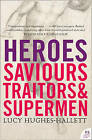 Heroes: Saviours, Traitors and Supermen by Lucy Hughes-Hallett (Paperback, 2005)