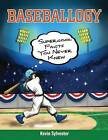 Baseballogy: Supercool Facts You Never Knew by Kevin Sylvester (Paperback, 2015)