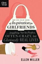 The One Year Book of Inspiration for Girlfriends : Juggling Not-So-Perfect, Often-Crazy, but Gloriously Real Lives by Ellen Miller (2009, Paperback)