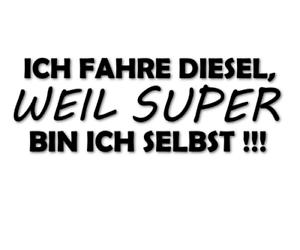 1 Plott Aufkleber Ich Fahre Diesel Weil Super Bin Ich Selbst decal 24 #8350