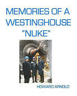 Memories of a Westinghouse  Nuke : My Life and Times in the Nuclear Business by Howard Arnold (Paperback / softback, 2008)