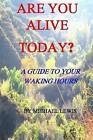 Are You Alive Today? a Guide to Your Waking Hours by Professor Michael Lewis (Paperback / softback, 2012)