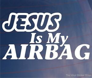 JESUS IS MY AIRBAG sticker vinyl decal for car and others FINISH GLOSSY
