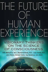 The Future of Human Experience: Visionary Thinkers on the Science of...