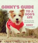 Ginny's Guide to a Dog's Life: Join Ginny the Jack Russell as She Outlines the Rules That Every Dog Should Live by by Chelsea England (Hardback, 2014)
