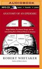 Anatomy of an Epidemic: Magic Bullets, Psychiatric Drugs, and the Astonishing Rise of Mental Illness in America by Robert Whitaker (CD-Audio, 2014)