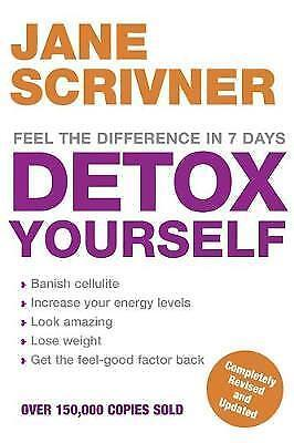 Detox Yourself: Feel the Benefits After Only 7 Days by Jane Scrivner...