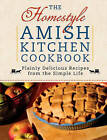 The Homestyle Amish Kitchen Cookbook: Plainly Delicious Recipes from the Simple Life by Georgia Varozza (Spiral bound, 2010)