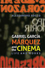 Gabriel Garcia Marquez and the Cinema: Life and Works by Alessandro Rocco (Hardback, 2014)
