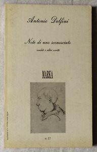 Antonio Delfini. Note di uno sconosciuto. Inediti e altri scritti. ed Marka 1990