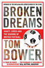 Broken Dreams: Vanity, Greed and the Souring of British Football by Tom Bower (Paperback, 2007)