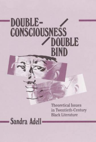 Double-Consciousness/Double Bind: Theoretical Issues in Twentieth-Century Black