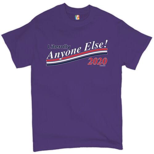 Literally Anyone Else 2020 Men/'s T-shirt Anti Trump Impeach Dump Trump  Tee