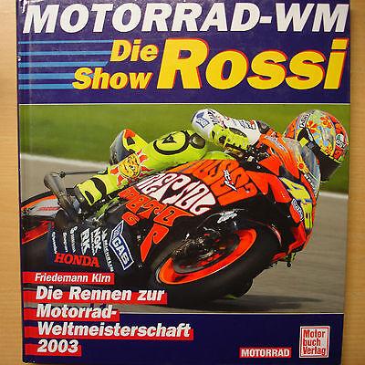 Motorrad-wm Die Rennen Zur Motorrad-weltmeisterschaft 2003 Rossi Show 2003 Buch Und Verdauung Hilft