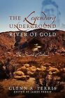 The Legendary Underground River of Gold: The Search Continues by Glenn A Terris (Paperback / softback, 2012)