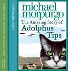 The Amazing Story Of Adolphus Tips Unabridged by Michael Morpurgo (CD-Audio, 2005)